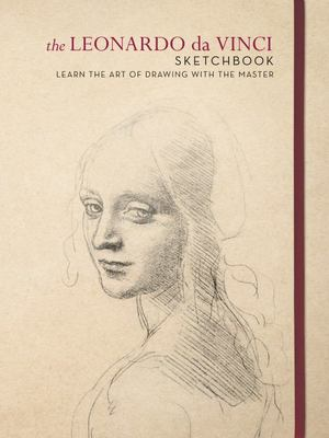 The Leonardo Da Vinci Sketchbook - Learn the Art of Drawing with the Master
