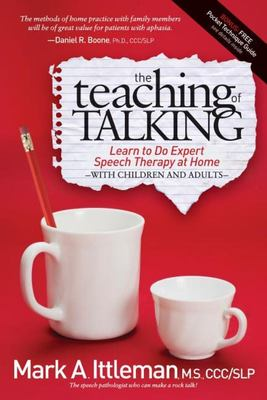 The Teaching of Talking - Learn to Do Expert Speech Therapy at Home with Children and Adults