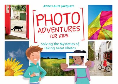 Photo Adventures for Kids - Solving the Mysteries of Photography