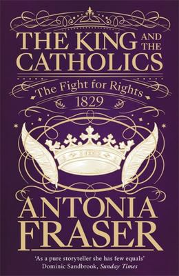 The King and the Catholics - England, Ireland, and the Fight for Religious Freedom, 1780-1829