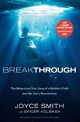 Breakthrough - The Miraculous Story of a Mother's Faith and Her Child's Resurrection