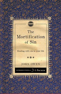 The Mortification of Sin - Dealing with Sin in Your Life