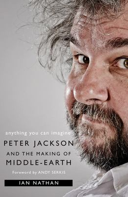 Anything You Can Imagine - Peter Jackson and the Making of Middle-Earth