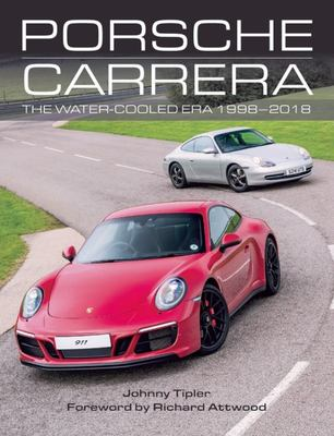 Porsche Carrera - The Water-Cooled Era 1998-2018