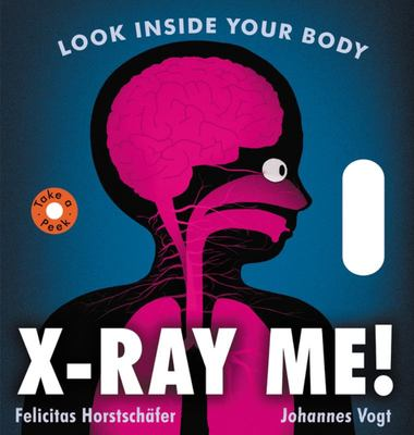 X-Ray Me - Investigate the Inside of Your Body