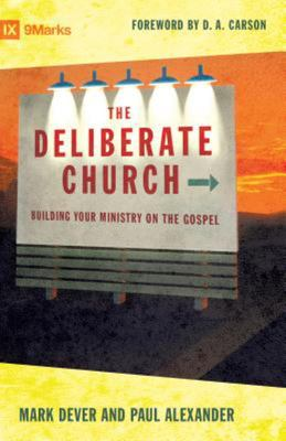 The Deliberate Church - Building Your Ministry on the Gospel