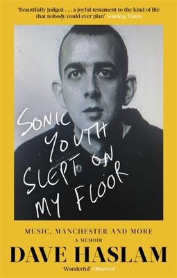 Sonic Youth Slept on My Floor - Music, Manchester, and More: a Memoir