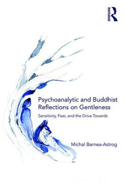 Psychoanalytic and Buddhist Reflections on Gentleness: Sensitivity, Fear and the Drive Towards Truth