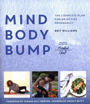 Mind, Body, Bump: The Complete Plan for an Active Pregnancy