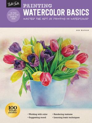 Painting: Watercolor Basics - Master the Art of Painting in Watercolor