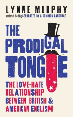 The Prodigal Tongue - The Love-Hate Relationship Between British and American English