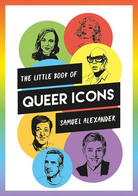 Little Book of Queer Icons - The Inspiring True Stories Behind Groundbreaking LGBTQ+ Icons
