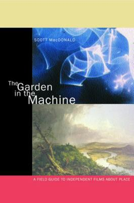 The Garden in the Machine - A Field Guide to Independent Films about Place