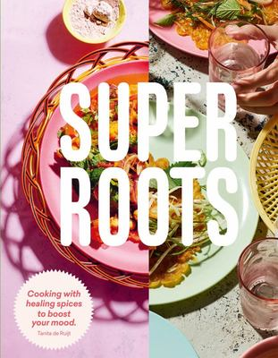 Super Roots: Cooking with Herbs, Roots and Spices to Boost Your Mood
