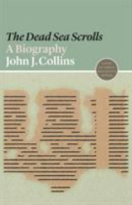 The Dead Sea Scrolls - A Biography