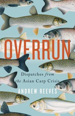 Overrun - Dispatches from the Asian Carp Crisis