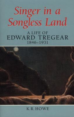 Singer in a Songless Land - A Life of Edward Tregear, 1846-1931