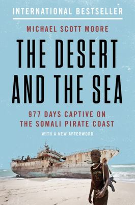 The Desert and the Sea - 977 Days Captive on the Somali Pirate Coast