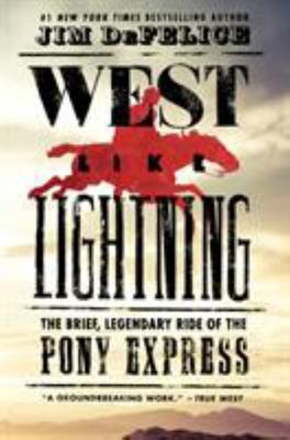 West Like Lightning - The Brief, Legendary Ride of the Pony Express