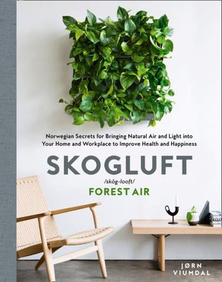 Skogluft: Norwegian Secrets for Creating Forest Air in Your Home