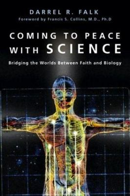 Coming to Peace with Science: Bridging the Worlds Between Faith and Biology