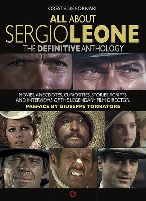 All about Sergio Leone - The Definitive Anthology. Movies, Anecdotes, Curiosities, Stories, Scripts and Interviews of the Legendary Film Director
