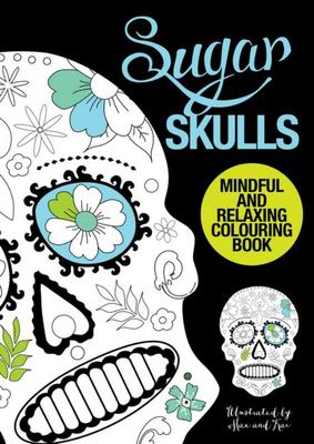 Sugar Skulls: Mindful and Relaxing Colouring Book