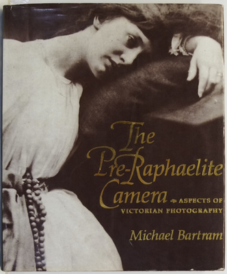 The Pre-Raphaelite Camera: Aspects of Victorian Photography