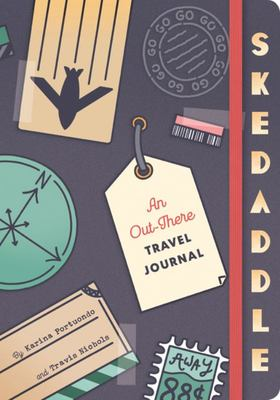 Skedaddle: An Out-There Travel Journal