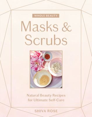 Masks, Scrubs, and Oils - Natural Beauty Recipes to Make at Home