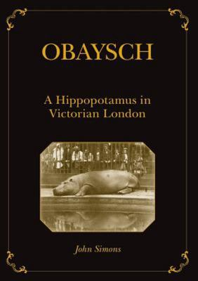Obaysch - A Hippopotamus in Victorian London