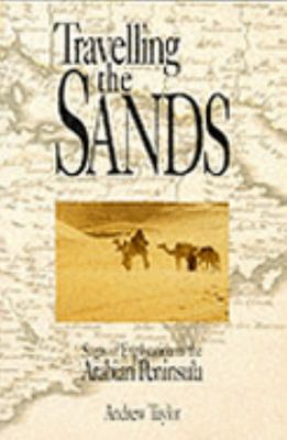 Travelling the Sands: Sagas of Exploration in the Arabian Peninsula