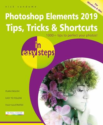 Photoshop Elements 2019 Tips, Tricks and Shortcuts in Easy Steps