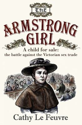 The Armstrong Girl - A Child for Sale: the Battle Against the Victorian Sex Trade