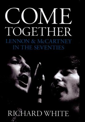 Come Together: Lennon  McCartney in the Seventies
