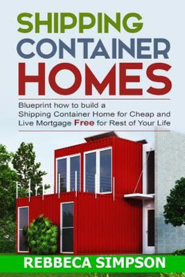 Shipping Container HomesBlueprint How to Build a Shipping Container Home for Cheap and Live Mortgage Free for Rest of Your Life