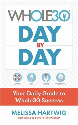The Whole30 Day by Day - Your Daily Guide to Whole30 Success