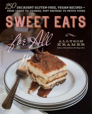 Sweet Eats for All250 Decadent Gluten-Free, Vegan Recipes--from Candy to Cookies, Puff Pastries to Petits Fours