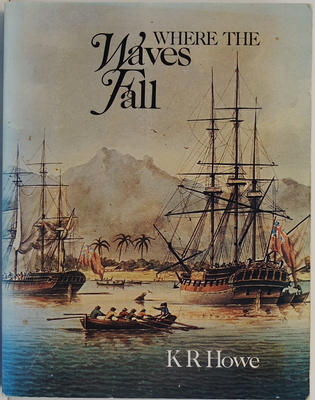 Where the Waves Fall: A New South Seas Islands History from First Settlement to Colonial Rule