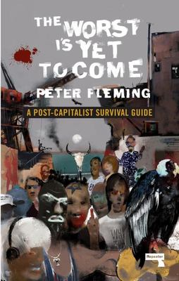 The Worst Is yet to Come - A Survival Guide to Post-Capitalism