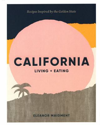 California - Living + Eating - Recipes Inspired by the Golden State