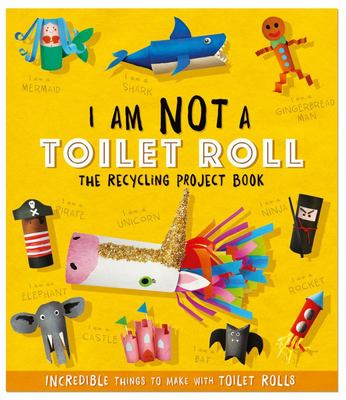 I Am Not a Toilet Roll (The Recycling Project Book)