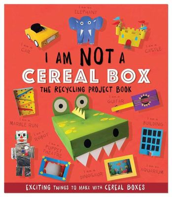 I Am Not a Cereal Box (The Recycling Project Book)