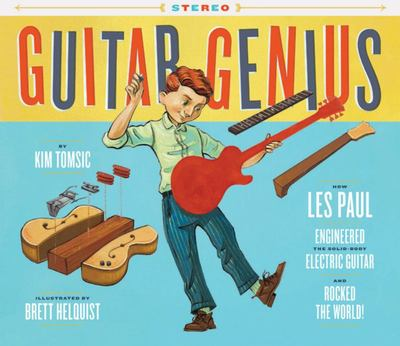 Guitar Genius - How les Paul Engineered the Solid-Body Electric Guitar and Rocked the World