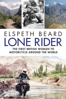 Lone Rider The First British Women to Motorcycle Around the World