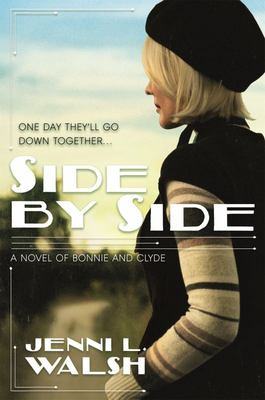 Side by Side - A Novel of Bonnie and Clyde