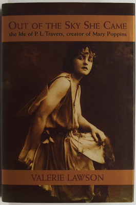 Out of the Sky She Came : The Life of P.L. Travers, Creator of Mary Poppins
