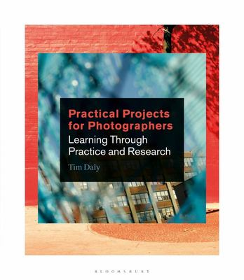 Practical Projects for Photographers - Learning Through Practice and Research