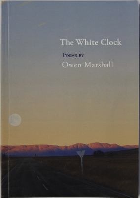 The White Clock: Poems by Owen Marshall