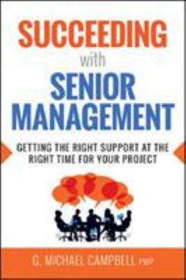 Succeeding with Senior Management - Getting the Right Support at the Right Time for Your Project